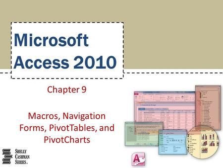 Microsoft Access 2010 Chapter 9 Macros, Navigation Forms, PivotTables, and PivotCharts.