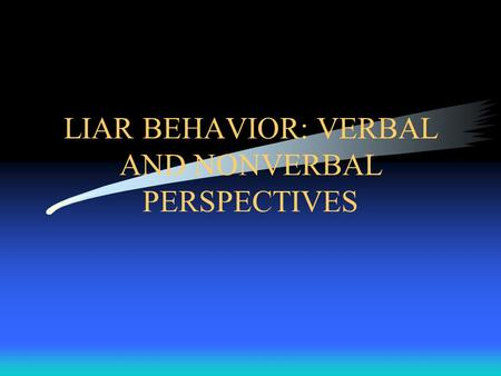 LIAR BEHAVIOR: VERBAL AND NONVERBAL PERSPECTIVES.
