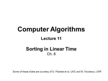 Computer Algorithms Lecture 11 Sorting in Linear Time Ch. 8