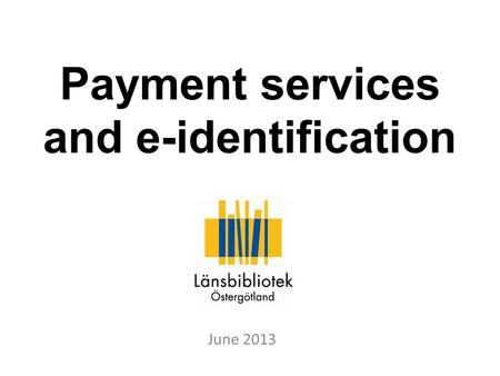 Payment services and e-identification June 2013. Logging into your bank account via the Internet.