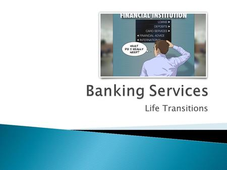 Banking Services Life Transitions.