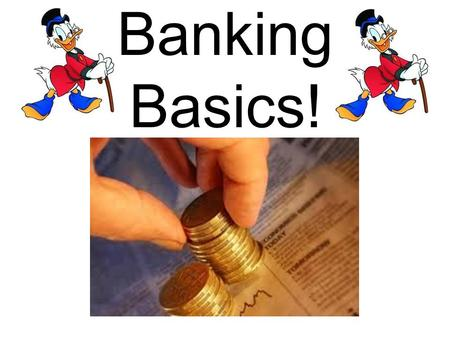 Banking Basics!. Why The Bank? Banks and credit unions are safe and convenient places to keep your money. Most account balances are insured up to $100,000.