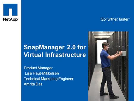 SnapManager 2.0 for Virtual Infrastructure Product Manager Lisa Haut-Mikkelsen Technical Marketing Engineer Amrita Das.