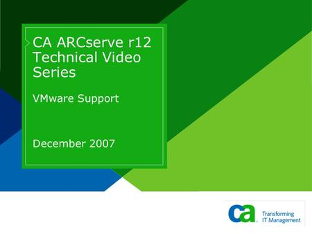 CA ARCserve r12 Technical Video Series VMware Support December 2007.