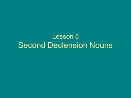 Lesson 5 Second Declension Nouns
