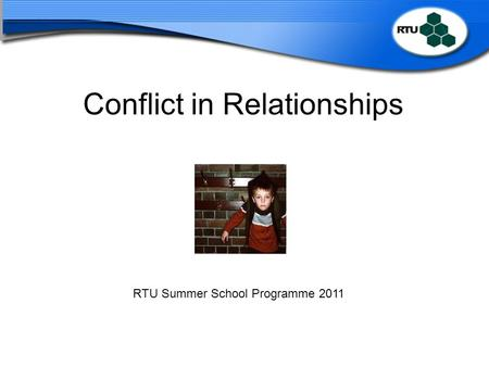 Conflict in Relationships RTU Summer School Programme 2011.