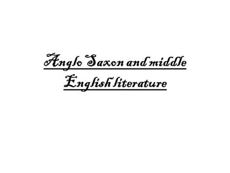 Anglo Saxon and middle English literature. Characterisations of Middle English literature `In the 12th century, a new form of English now known as Middle.