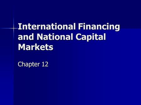 International Financing and National Capital Markets Chapter 12.