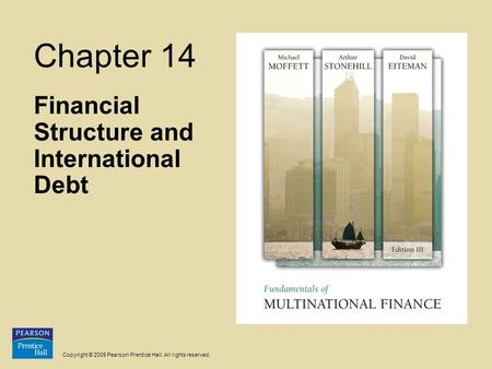 Copyright © 2009 Pearson Prentice Hall. All rights reserved. Chapter 14 Financial Structure and International Debt.