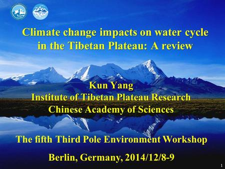 Climate change impacts on water cycle in the Tibetan Plateau: A review Kun Yang Institute of Tibetan Plateau Research Chinese Academy of Sciences The fifth.