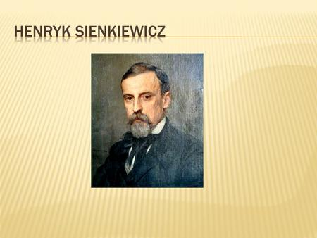 Henryk Sienkiewicz was a Polish writer, journalist and philanthropist. He is best known for his historical novels, many of which have been adapted into.
