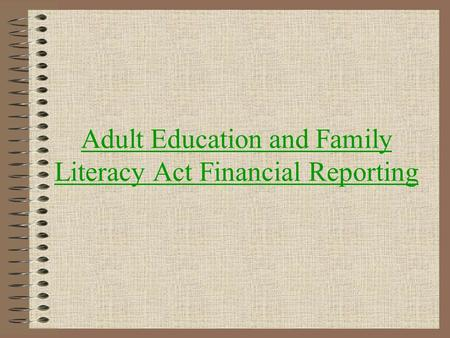 Adult Education and Family Literacy Act Financial Reporting.