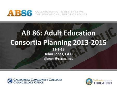 AB 86: Adult Education Consortia Planning 2013-2015 11-1-13 Debra Jones, Ed.D.