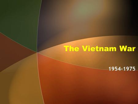 The Vietnam War 1954-1975. The scenario Truman's policy of containment- The U.S. must resist Soviet attempts to spread communism around the world. The.