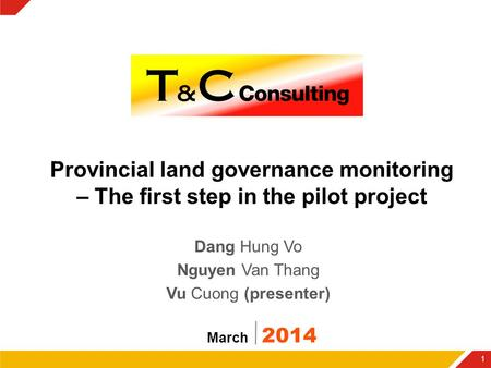 Provincial land governance monitoring – The first step in the pilot project Dang Hung Vo Nguyen Van Thang Vu Cuong (presenter) March 2014 1.