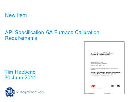 New Item API Specification 6A Furnace Calibration Requirements Tim Haeberle 30 June 2011.
