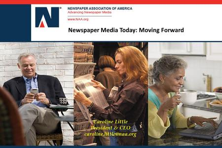 Newspaper Media Today: Moving Forward Caroline Little President & CEO