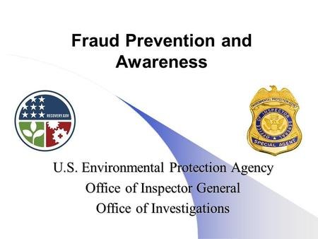 Fraud Prevention and Awareness U.S. Environmental Protection Agency Office of Inspector General Office of Investigations.