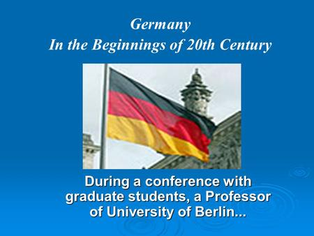 During a conference with graduate students, a Professor of University of Berlin... Germany In the Beginnings of 20th Century.