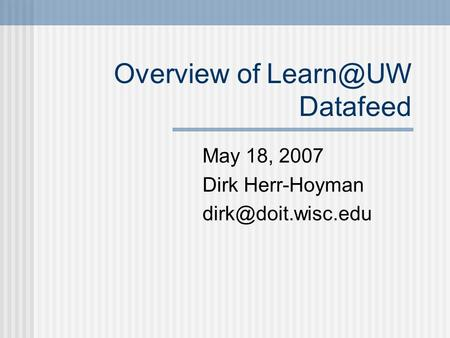 Overview of Datafeed May 18, 2007 Dirk Herr-Hoyman