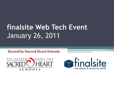 Finalsite Web Tech Event January 26, 2011 Hosted by Sacred Heart Schools.