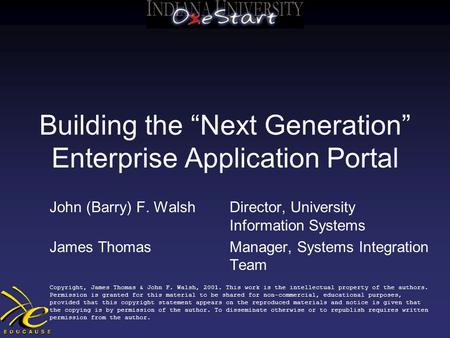 "Building the ""Next Generation"" Enterprise Application Portal John (Barry) F. WalshDirector, University Information Systems James ThomasManager, Systems."
