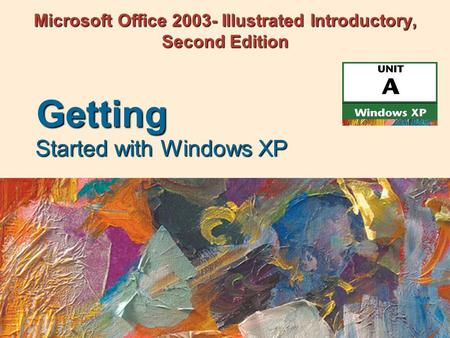 Microsoft Office 2003- Illustrated Introductory, Second Edition Started with Windows XP Getting.