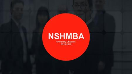 NSHMBA University Chapters 2015-2016. Thank you for your valuable time. WELCOME.