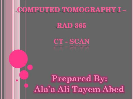 COMPUTED TOMOGRAPHY I – RAD 365 CT - Scan