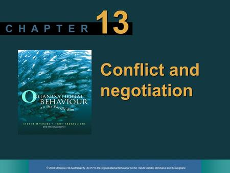  2003 McGraw-Hill Australia Pty Ltd PPTs t/a Organisational Behaviour on the Pacific Rim by McShane and Travaglione C H A P T E R 13 Conflict and negotiation.