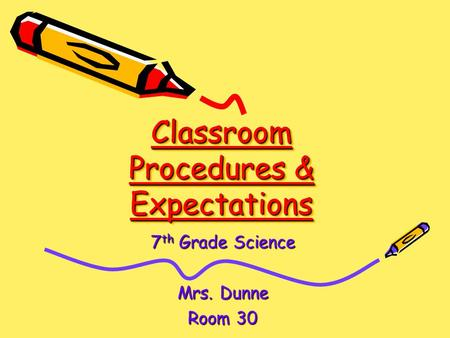 Classroom Procedures & Expectations 7 th Grade Science Mrs. Dunne Room 30.