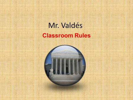 Mr. Valdés Classroom Rules. Always be Attentive in class.