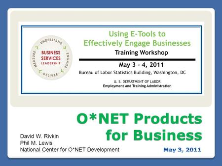 O*NET Products for Business O*NET Products for Business David W. Rivkin Phil M. Lewis National Center for O*NET Development.