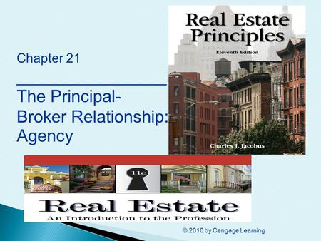 © 2010 by Cengage Learning Chapter 21 ________________ The Principal- Broker Relationship: Agency.