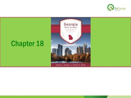 Chapter 18. Georgia Real Estate An Introduction to the Profession Eighth Edition Chapter 18 The Principal-Broker Relationship: Agency.