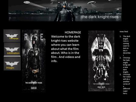 News feed 1.The dark knight rises is coming soon to dvd on the 4 decembe r 2.Christop her bale might bring out a new dark knight. 3.Christop her nolan.