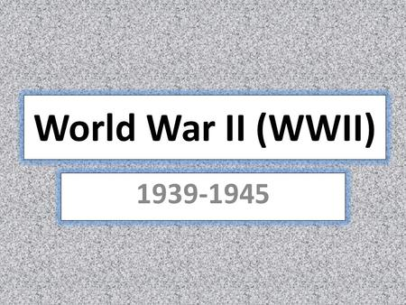 World War II (WWII) 1939-1945. Lets finish WWII Vocab Please get out your WWII vocab sheets from last class and continue working on the definitions and.
