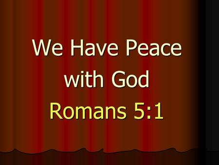 We Have Peace with God Romans 5:1. Paul never lost his sense of wonder about the awesome, life changing power of the Gospel. As we look at chapter five.