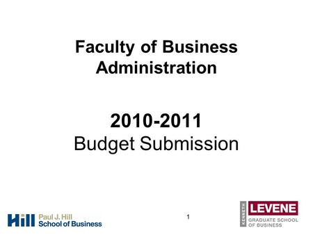 1 Faculty of Business Administration 2010-2011 Budget Submission.