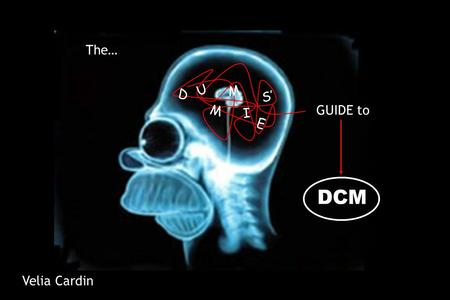 GUIDE to The… D U M M I E S' DCM Velia Cardin. Functional Specialization is a question of Where? Where in the brain is a certain cognitive/perceptual.