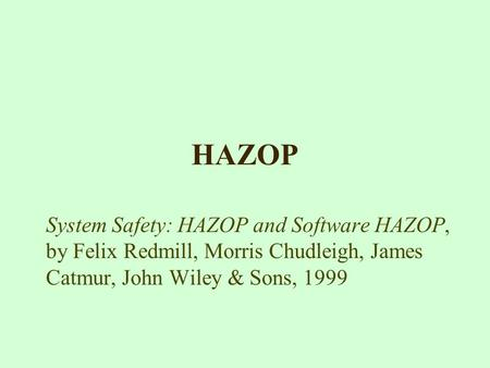 HAZOP System Safety: HAZOP and Software HAZOP, by Felix Redmill, Morris Chudleigh, James Catmur, John Wiley & Sons, 1999.