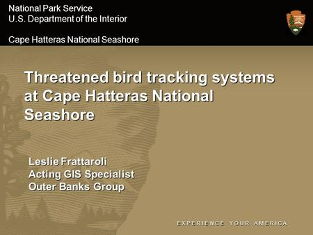 E X P E R I E N C E Y O U R A M E R I C A National Park Service U.S. Department of the Interior Cape Hatteras National Seashore Threatened bird tracking.