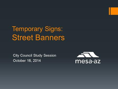 Temporary Signs: Street Banners City Council Study Session October 16, 2014.