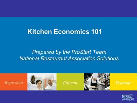 Kitchen Economics 101 Prepared by the ProStart Team