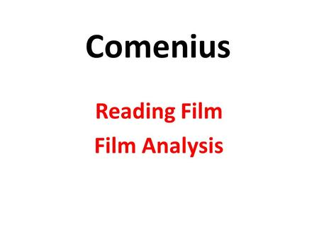 Comenius Reading Film Film Analysis Reading a Film The dual nature of film: – Narrative content: novel short story – Visual & Aural content: Painting.
