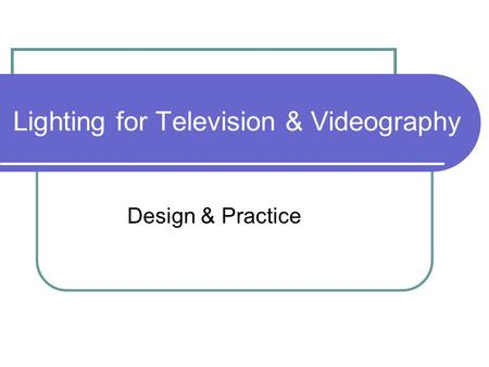 Lighting for Television & Videography Design & Practice.