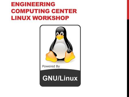 ENGINEERING COMPUTING CENTER LINUX WORKSHOP. WHAT WILL BE COVERED 1.UNIX/Linux Overview 2.Red Hat Enterprise Linux 3.How to Login 4.Password Reset 5.Applications.