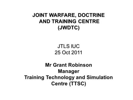 JOINT WARFARE, DOCTRINE AND TRAINING CENTRE (JWDTC)