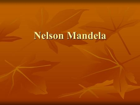 Nelson Mandela. Nelson Mandela was born in south Africa in a city called Mvezo Nelson Mandela was born in south Africa in a city called Mvezo Nelson's.
