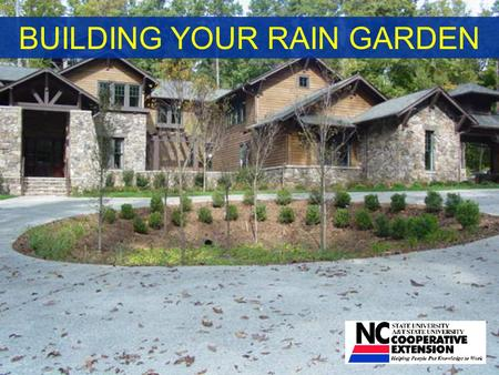 BUILDING YOUR RAIN GARDEN. Garden Location Where does water flow from? Where does water travel or collect? Observe your yard during a rainfall event.